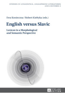 English versus Slavic : Lexicon in a Morphological and Semantic Perspective, Hardback Book