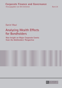 Analyzing Wealth Effects for Bondholders : New Insight on Major Corporate Events from the Debtholders' Perspective, Paperback Book