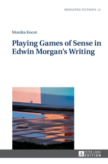 Playing Games of Sense in Edwin Morgan's Writing, Hardback Book
