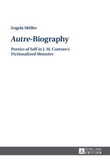 """Autre""-Biography : Poetics of Self in J. M. Coetzee's Fictionalized Memoirs, Hardback Book"