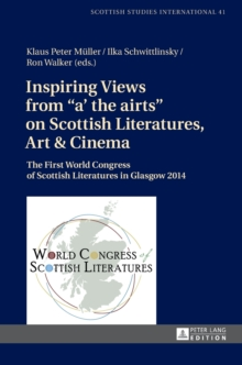 "Inspiring Views from ""a' the airts"" on Scottish Literatures, Art and Cinema : The First World Congress of Scottish Literatures in Glasgow 2014, Hardback Book"