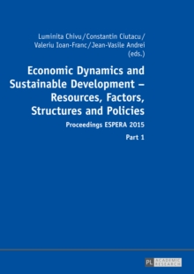 Economic Dynamics and Sustainable Development - Resources, Factors, Structures and Policies : Proceedings ESPERA 2015 - Part 1 and Part 2, Hardback Book