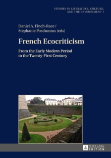 French Ecocriticism : From the Early Modern Period to the Twenty-First Century, Hardback Book