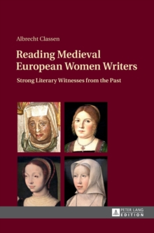 Reading Medieval European Women Writers : Strong Literary Witnesses from the Past, Hardback Book