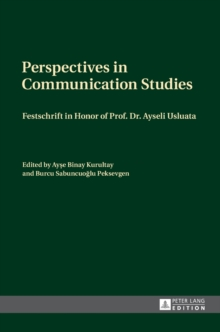 Perspectives in Communication Studies : Festschrift in Honor of Prof. Dr. Ayseli Usluata, Hardback Book