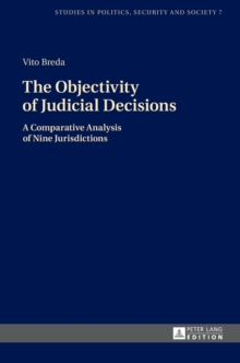 The Objectivity of Judicial Decisions : A Comparative Analysis of Nine Jurisdictions, Hardback Book