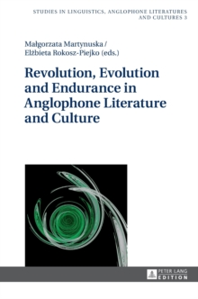 Revolution, Evolution and Endurance in Anglophone Literature and Culture, Hardback Book