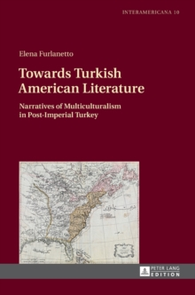 Towards Turkish American Literature : Narratives of Multiculturalism in Post-Imperial Turkey, Hardback Book