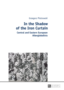 In the Shadow of the Iron Curtain : Central and Eastern European Alterglobalists, Paperback Book