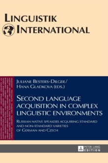 Second Language Acquisition in Complex Linguistic Environments : Russian Native Speakers Acquiring Standard and Non-Standard Varieties of German and Czech, Hardback Book