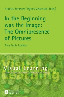 In the Beginning was the Image: The Omnipresence of Pictures : Time, Truth, Tradition, Hardback Book