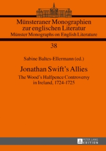 Jonathan Swift's Allies : The Wood's Halfpence Controversy in Ireland, 1724-1725. Second revised and augmented edition, Hardback Book