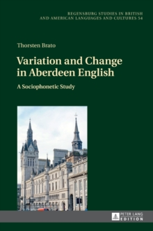 Variation and Change in Aberdeen English : A Sociophonetic Study, Hardback Book