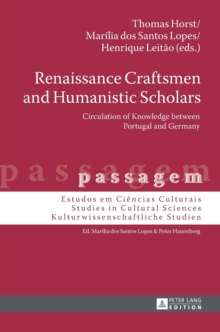 Renaissance Craftsmen and Humanistic Scholars : Circulation of Knowledge between Portugal and Germany, Hardback Book