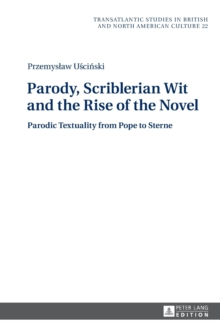 Parody, Scriblerian Wit and the Rise of the Novel : Parodic Textuality from Pope to Sterne, Hardback Book