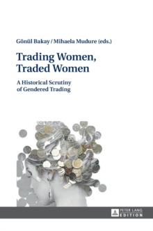 Trading Women, Traded Women : A Historical Scrutiny of Gendered Trading, Hardback Book