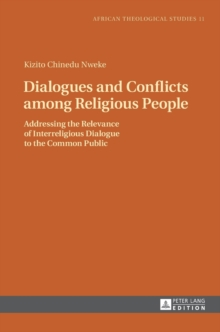 Dialogues and Conflicts Among Religious People : Addressing the Relevance of Interreligious Dialogue to the Common Public, Hardback Book