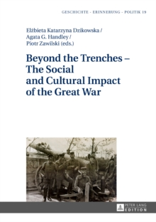 Beyond the Trenches - The Social and Cultural Impact of the Great War, Hardback Book