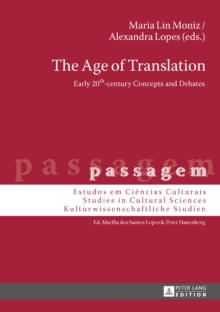 The Age of Translation : Early 20th-Century Concepts and Debates, Hardback Book