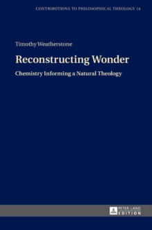 Reconstructing Wonder : Chemistry Informing a Natural Theology, Hardback Book