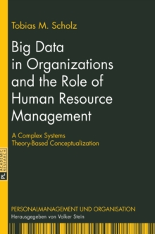 Big Data in Organizations and the Role of Human Resource Management : A Complex Systems Theory-Based Conceptualization, Hardback Book