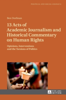 13 Acts of Academic Journalism and Historical Commentary on Human Rights : Opinions, Interventions and the Torsions of Politics, Hardback Book