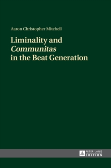 "Liminality and ""Communitas"" in the Beat Generation, Hardback Book"
