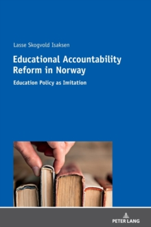 Educational Accountability Reform in Norway : Education Policy as Imitation, Hardback Book