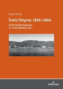 Izmir/Smyrna 1826-1864 : Greek-Turkish Relations in a Late Ottoman City, Paperback / softback Book