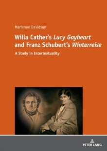 "Willa Cather's ""Lucy Gayheart"" and Franz Schubert's ""Winterreise"" : A Study in Intertextualtity, Paperback / softback Book"
