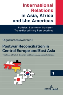 Postwar Reconciliation in Central Europe and East Asia : The Case of Polish-German and Korean-Japanese Relations, Hardback Book