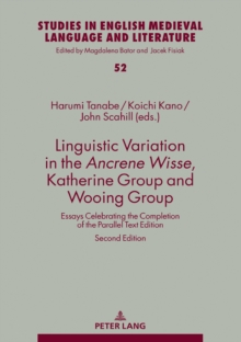 Linguistic Variation in the Ancrene Wisse, Katherine Group and Wooing Group : Essays Celebrating the Completion of the Parallel Text Edition, Hardback Book