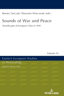 Sounds of War and Peace : Soundscapes of European Cities in 1945, Hardback Book