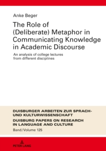 The Role of (Deliberate) Metaphor in Communicating Knowledge in Academic Discourse : An Analysis of College Lectures from Different Disciplines, PDF eBook
