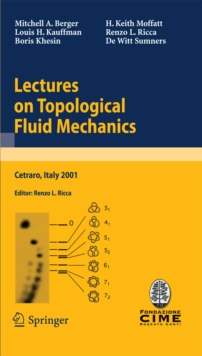 Lectures on Topological Fluid Mechanics : Lectures given at the C.I.M.E. Summer School held in Cetraro, Italy, July 2 - 10, 2001, PDF eBook