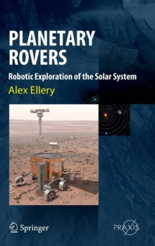 Planetary Rovers : Robotic Exploration of the Solar System, Hardback Book