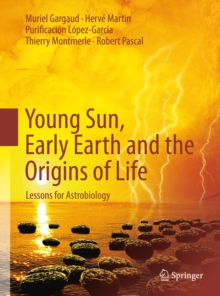 Young Sun, Early Earth and the Origins of Life : Lessons for Astrobiology, PDF eBook