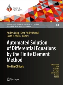 Automated Solution of Differential Equations by the Finite Element Method : The FEniCS Book, Hardback Book