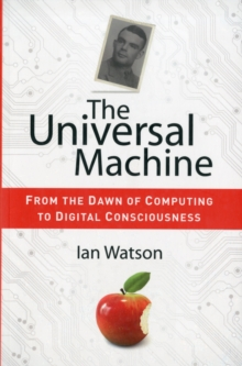 The Universal Machine : From the Dawn of Computing to Digital Consciousness, Paperback Book