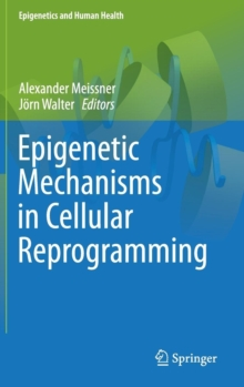Epigenetic Mechanisms in Cellular Reprogramming, Hardback Book