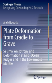 Plate Deformation from Cradle to Grave : Seismic Anisotropy and Deformation at Mid-ocean Ridges and in the Lowermost Mantle, Hardback Book