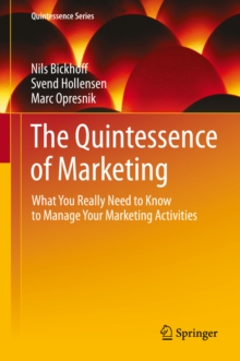 The Quintessence of Marketing : What You Really Need to Know to Manage Your Marketing Activities, PDF eBook