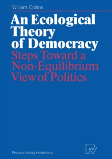 An Ecological Theory of Democracy : Steps Toward a Non-Equilibrium View of Politics, PDF eBook