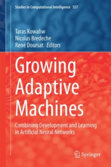 Growing Adaptive Machines : Combining Development and Learning in Artificial Neural Networks, Hardback Book