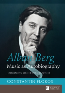 Alban Berg : Music as Autobiography- Translated by Ernest Bernhardt-Kabisch, PDF eBook