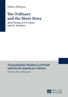 The Ordinary and the Short Story : Short Fiction of T.F. Powys and V.S. Pritchett, EPUB eBook