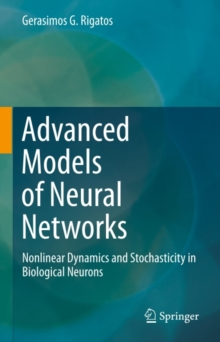 Advanced Models of Neural Networks : Nonlinear Dynamics and Stochasticity in Biological Neurons, PDF eBook