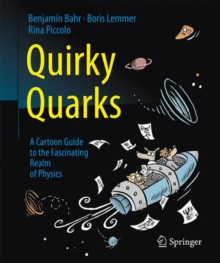 Quirky Quarks : A Cartoon Guide to the Fascinating Realm of Physics, Paperback Book
