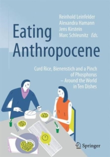 The Eating Anthropocene : Curd Rice, Bienenstich and a Pinch of Phosphorus - Around the World in Ten Dishes, Hardback Book