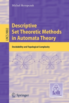 Descriptive Set Theoretic Methods in Automata Theory : Decidability and Topological Complexity, Paperback Book